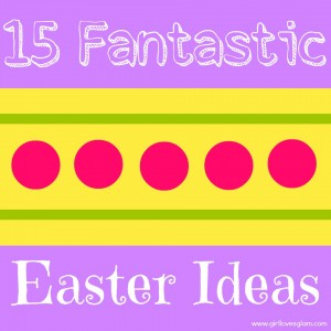 15 Fantastic Easter Ideas at www.girllovesglam.com #Easter #tutorial #diy #holiday