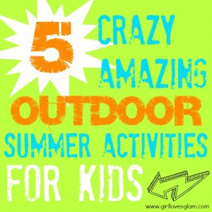 5 Crazy Amazing Outdoor Summer Activities and Games for Kids on www.girllovesglam.com