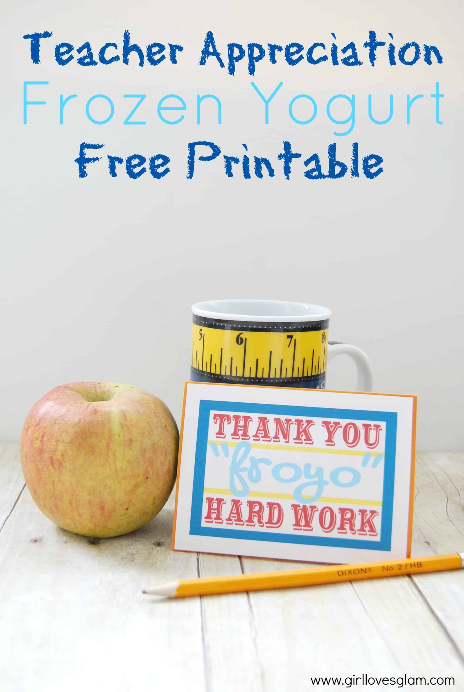 Teacher Appreciation Frozen Yogurt Free Printable on www.girllovesglam