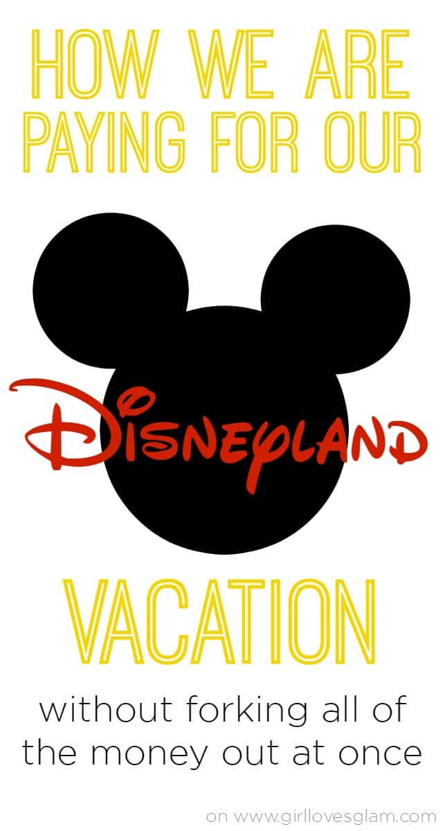 How we are paying for our Disneyland vacation on www.girllovesglam.com
