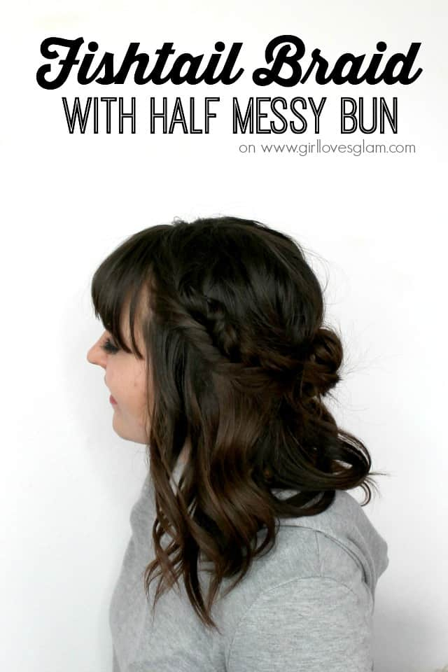 Fishtail Braid with Half Messy Bun Hairstyle tutorial on www.girllovesglam.com