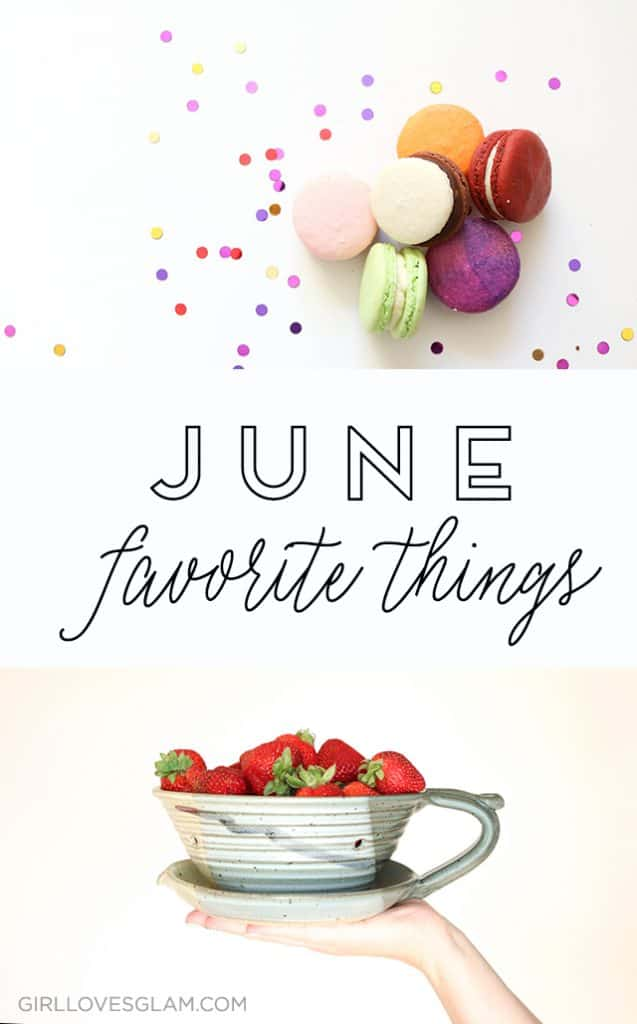 June Favorite Things 2016 on www.girllovesglam.com
