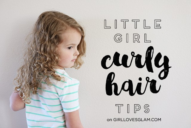 Little Girl Curly Hair Tips on www.girllovesglam.com